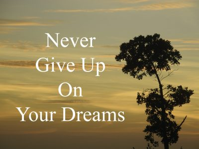 5 Reasons You Should Never Give Up On Your Dreams